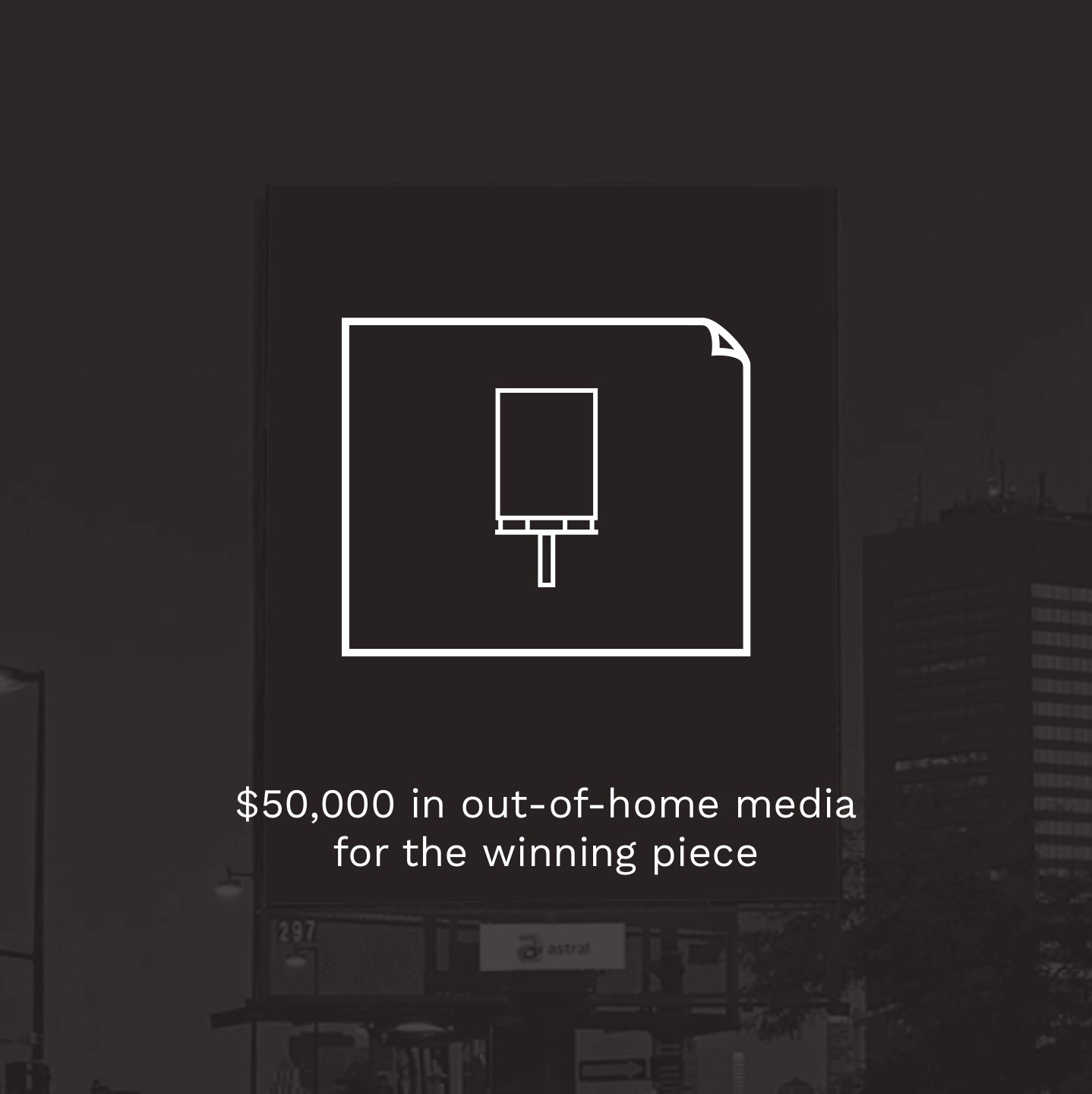 $50,000 in out-of-home media for the winning piece